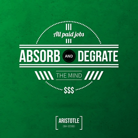 absorb: Quote typographical background All paid jobs absorb and degrate the mind