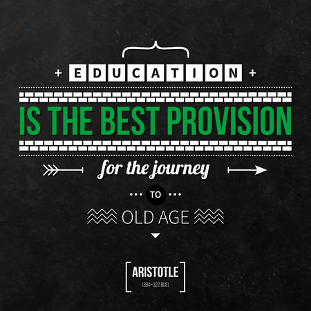 provision: Quote typographical background Education is the best provision for the journey to old age