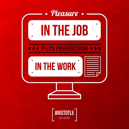pleasure: Quote typographical background Pleasure in the job puts perfection in the work