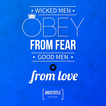 obey: Quote typographical background Wicked men obey from fear, good men from love Illustration