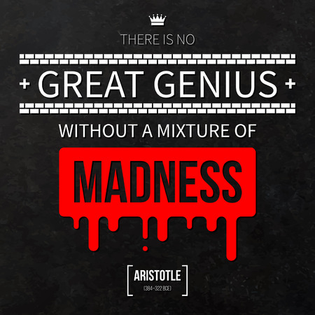 mixture: Quote typographical background There is no great genius without a mixture of madness Illustration
