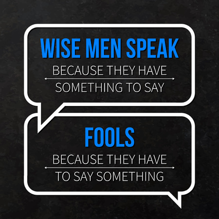 because: Quote typographical background Wise men speak because they have something to say, fools - because they have to say something Illustration