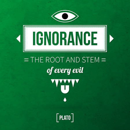 ignorance: Quote typographical background Ignorance the root and stem of every evil