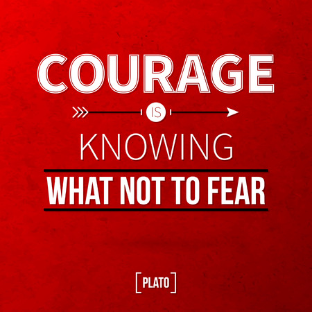 "Quote typographical background ""Courage is knowing what not to fear"""
