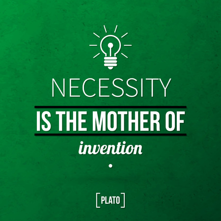necessity: Quote typographical background Necessity is the mother of invention