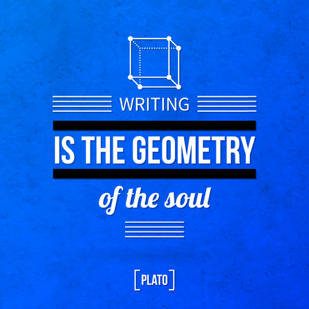 poet: Quote typographical background Writing is the geometry of the soul