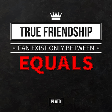 equals: Quote typographical background True friendship can exist only between equals Illustration