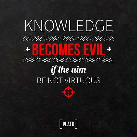 Quote typographical background Knowledge becomes evil if the aim be not virtuous Illustration