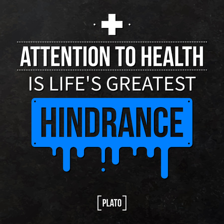 hindrance: Quote typographical background Attention to health is lifes greatest hindrance Illustration