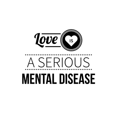 Typographic poster with aphorism Love is a serious mental disease. Black letters on white background. Illustration