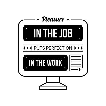 pleasure: Typographic poster with aphorism Pleasure in the job puts perfection in the work. Black letters on white background.
