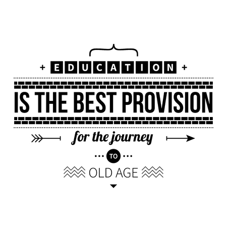 Typographic poster with aphorism Education is the best provision for the journey to old age. Black letters on white background. Illustration