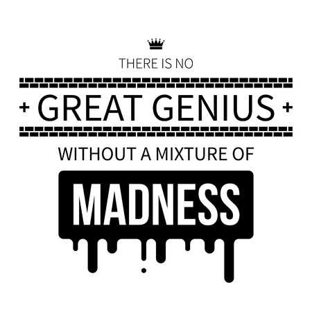 madness: Typographic poster with aphorism There is no great genius without a mixture of madness. Black letters on white background. Illustration