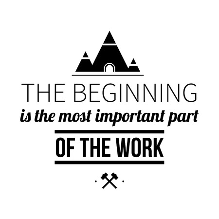 Typographic poster with aphorism The beginning is the most important part of the work. Black letters on white background. Illustration
