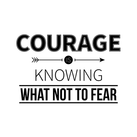 courage: Typographic poster with aphorism Courage is knowing what not to fear. Black letters on white background.