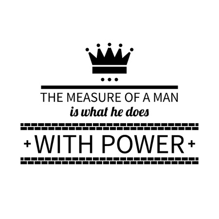 Typographic poster with aphorism The measure of a man is what he does with power. Black letters on white background.