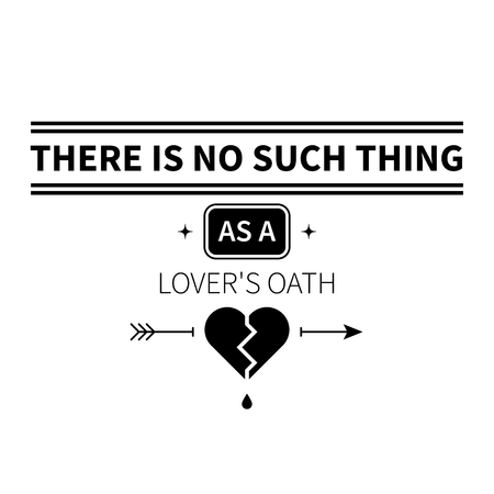 Typographic poster with aphorism There is no such thing as a lovers oath. Black letters on white background.