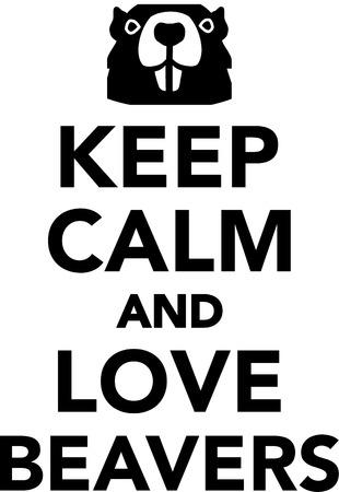 beavers: Keep calm and love beavers Illustration