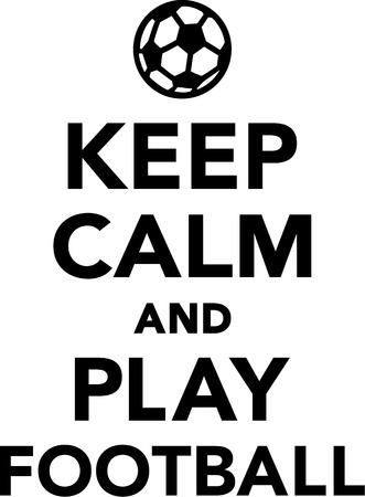 calm: Keep Calm and Play Football Illustration
