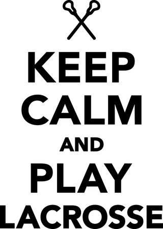 lax: Keep calm and play lacrosse
