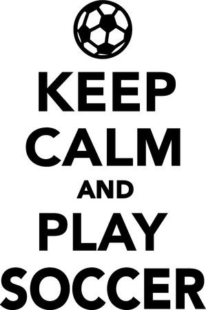calm: Keep Calm and Play Soccer Illustration