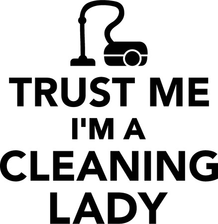 vacuum cleaner worker: Trust me Im a Cleaning Lady