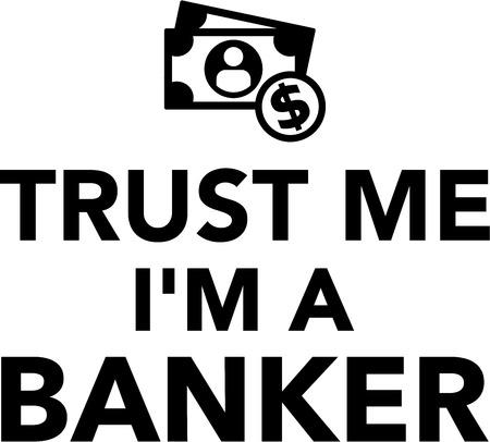 me: Trust me Im a Banker Money