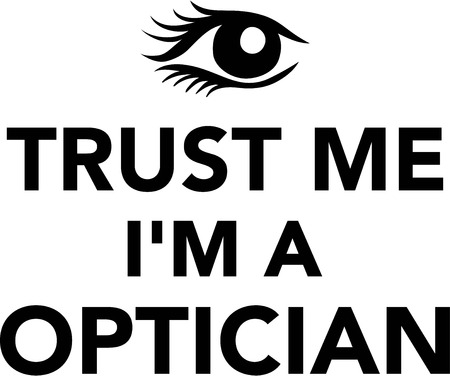 doctor of optometry: Trust me Im a Optician