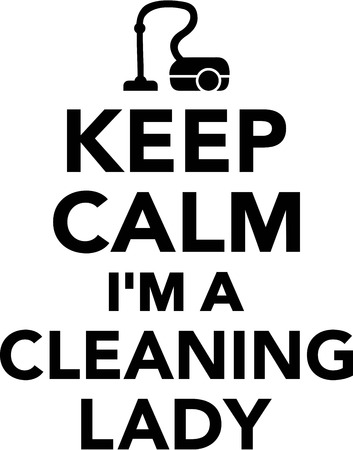 vacuum cleaner worker: Keep Calm Im a Cleaning Lady