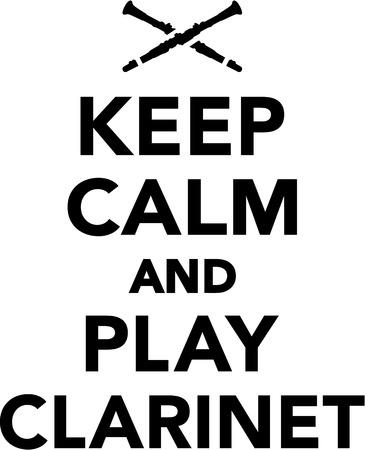 clarinet: Keep calm and play clarinet Illustration