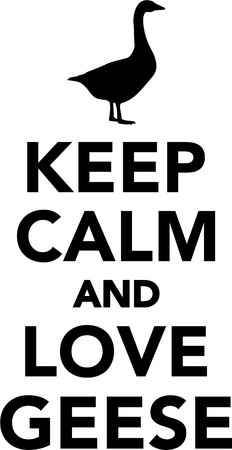 geese: Keep calm and love geese Illustration