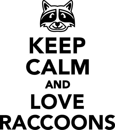 raccoons: Keep calm and love Raccoons Illustration