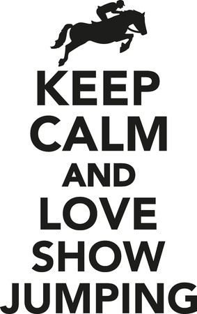 show jumping: Keep calm and love show jumping