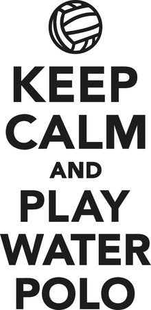calm water: Keep calm and play water polo