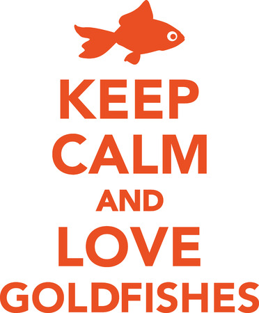 goldfishes: Keep calm and love goldfishes