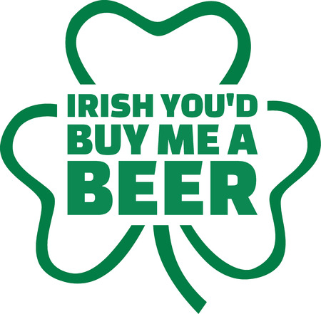 irish beer: Irish youd buy me a beer St. Patricks Day Saying