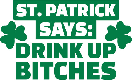 St. Patricks Day Party - St. Patrick says: Drink up bitches