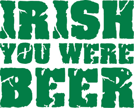 irish beer: Irish you were beer grunge text