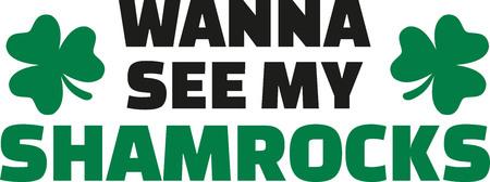 shamrocks: Wanna see my shamrocks - funny St. Patricks Day