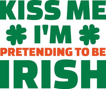 me: Kiss me Im pretending to be Irish - text