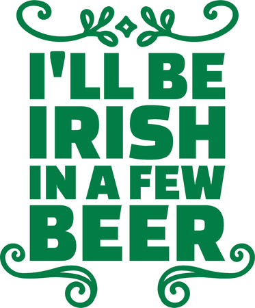 be ill: St. Patricks Day typographic design - Ill be irish in a few beer