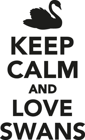 swans: Keep calm and love swans