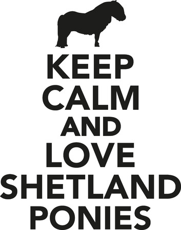 shetland: Keep calm and love shetland ponies