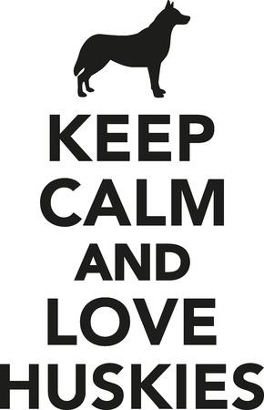 huskies: Keep calm and love Huskies