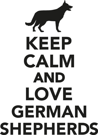 alsatian: Keep calm and love German Shepherds