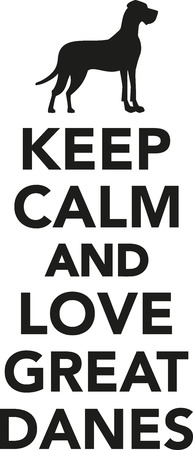 Keep calm and love Great danes