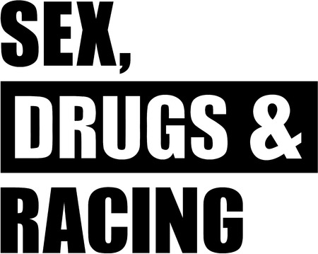Sex drugs Racing