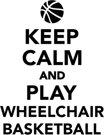 rehab: Keep calm and play Wheelchair basketball