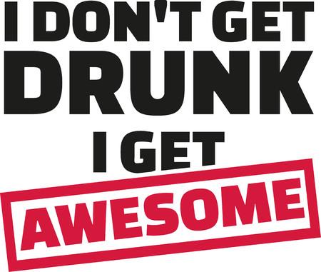 slogan: I Dont get drunk i get awsome slogan