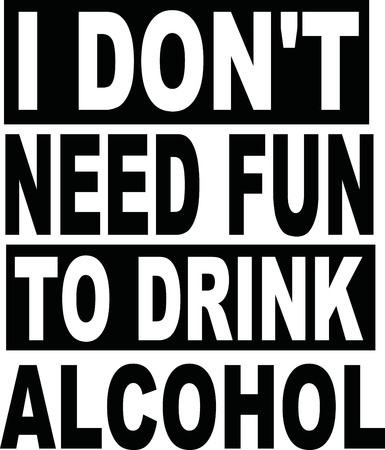 alcoholism: I dont need fun to drink alcohol